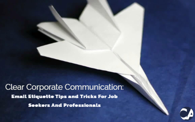 Clear Corporate Communication: Email Etiquette Tips and Tricks For Job Seekers And Professionals