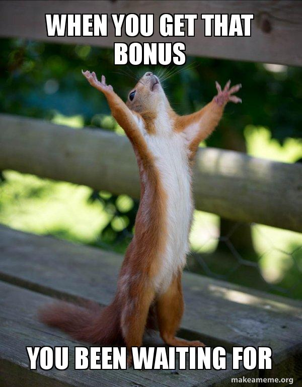 when you get that annual bonus you've been waiting for