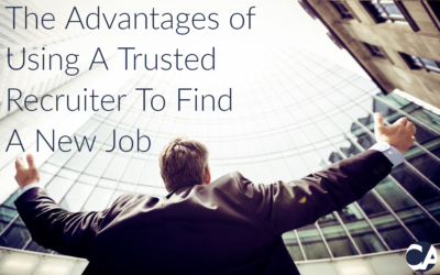 The Advantages of Using A Trusted Recruiter To Find A New Job