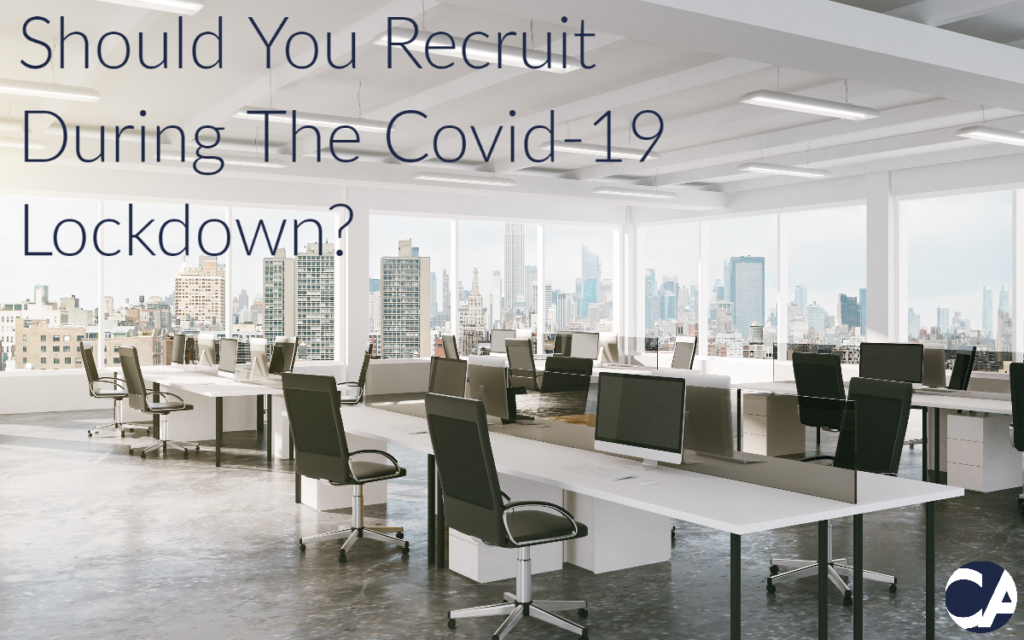 Should You Recruit During The Covid-19 Lockdown? - CA Financial Appointments