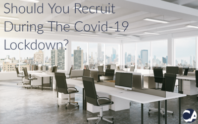 Should You Recruit During The Covid-19 Lockdown?